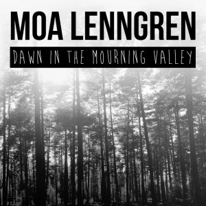 Moa Lenngren: Dawn In The Mourning Valley