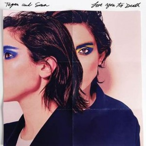 Tegan and Sara: Love You to Death