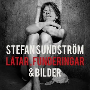 Stefan Sundström : Stefan Sundström: Låtar, Funderingar & Bilder