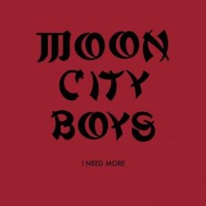 Moon City Boys : I Need More