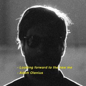 Adam Olenius: Looking Forward To The New Me