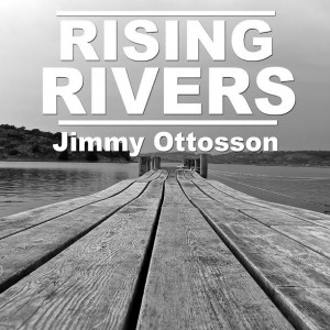 Jimmy Ottosson: Rising Rivers