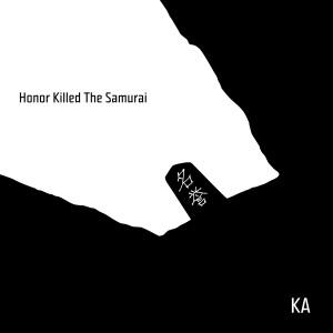 Ka: Honor Killed The Samurai