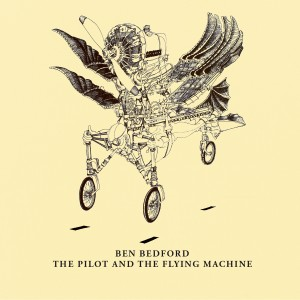 Ben Bedford: Pilot And The Flying Machine