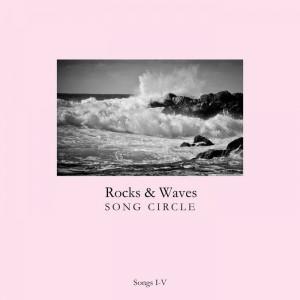 Rocks And Waves Song Circle: I-V