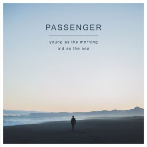 Passenger: Young As The Morning Old As The Sea
