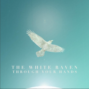 The White Raven: Through Your Hands