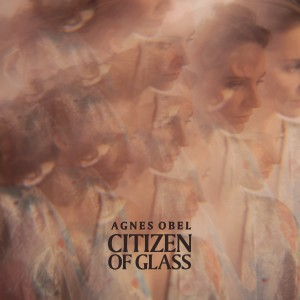 Agnes Obel: Citizen Of Glass