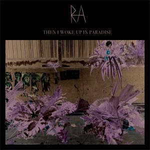 Ra: Then I Woke Up In Paradise