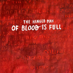 The Hanged Man  : Of Blood Is Full