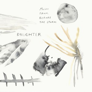 Daughter: Music From Before The Storm
