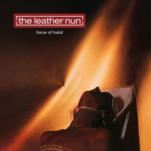 The Leather Nun: Force Of Habit (30th Anniversary Edition)