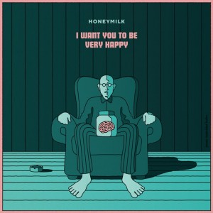 Honeymilk: I Want You To Be Very Happy