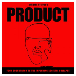 Arrows Of Love: Product: Your Soundtrack To The Impending Societal Collapse