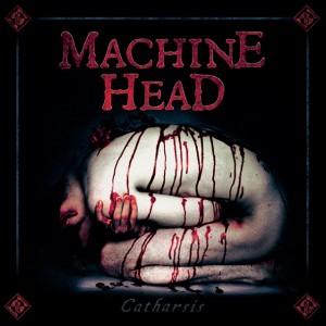 Machine Head: Catharsis