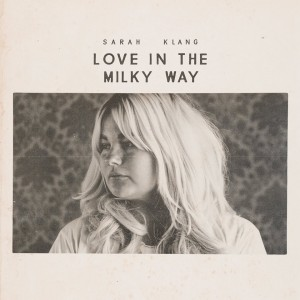 Sarah Klang: Love In The Milky Way