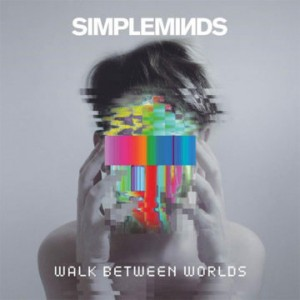 Simple Minds: Walk Between Worlds