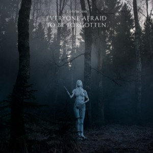Ionnalee: Everyone Afraid To Be Forgotten