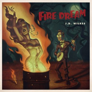 J.D. Wilkes: Fire Dream