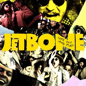Jetbone: Come Out And Play