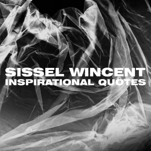 Sissel Wincent: Inspirational Quotes