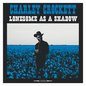 Charley Crockett: Lonesome As A Shadow
