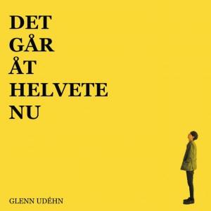 Glenn Udéhn: Det Går Åt Helvete Nu