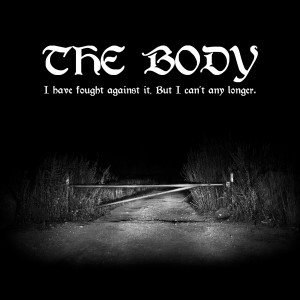 The Body: I Have Fought Against The Body, But I Can't Any Longer