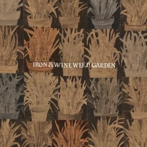 Iron & Wine: Weed Garden
