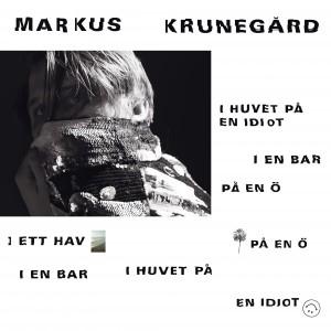 Markus Krunegård: I Huvet På En Idiot, I En Bar, På En Ö, I Ett Hav, På En Ö, I En Bar, I Huvet På En Idiot