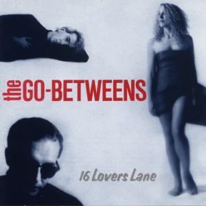 The Go-Betweens: 16 Lovers Lane
