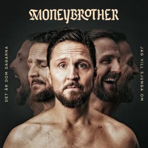 Moneybrother: Det Är Dom Dagarna Jag Vill Sjunga Om