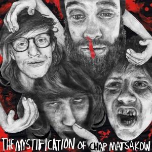 Chap Matsakow: The Mystification Of
