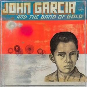 John Garcia: John Garcia And The Band Of Gold
