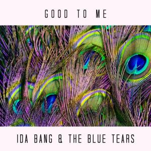 Ida Bang & The Blue Tears: Good To Me