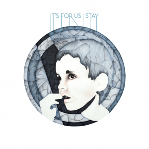 It's For Us: Stay