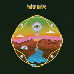 The Dream Syndicate: These Times
