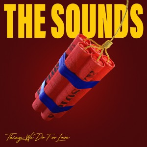 The Sounds: Things We Do For Love