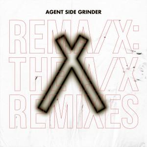 Agent Side Grinder: Rema/X: The A/X Remixes