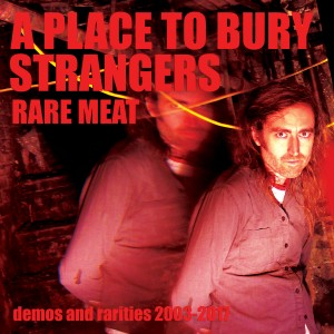 A Place To Bury Strangers: Demos And Rarities 2003-2017