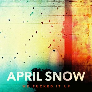 April Snow: We Fucked It Up