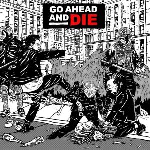 Go Ahead And Die: Go Ahead And Die