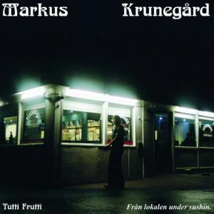Markus Krunegård: Tutti Frutti